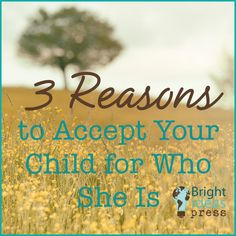 "3 Reasons to Accept Your Child for Who She Is | ""Whether you have one child or ten, being a good parent is work. Sometimes one of the most challenging aspects of parenting is knowing how to deal with an individual child's personality. It might be a child who is more intense, more emotional, or more prone to test the limits. It might be a child …"" 