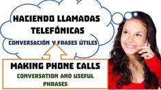 Haciendo llamadas  telefónicas en Español. Conversación, frases útiles y ejemplos. Making phone calls in Spanish. Conversation, examples, and useful phrases. 打電話 西班牙文-英文 打电话 西班牙文-英文