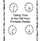 $ This printable book focuses on telling time to the half hour. It includes a space on each page for students to write the time that is shown on the ...