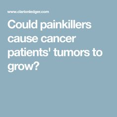 Could painkillers cause cancer patients' tumors to grow?
