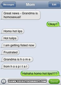 Mix iPhone autocorrect with a mothers vain attempt to tell the relatives that Grandma is home from hospital. The result wasn't pretty...