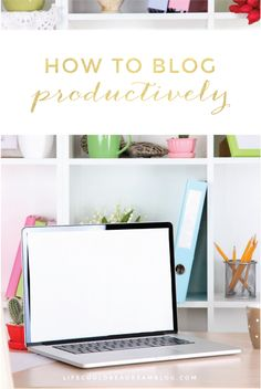 Make the most of the time you use to blog–these tips will help you blog productively