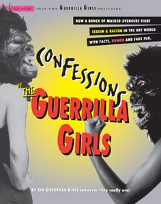Confessions of the Guerrilla Girls: By the Guerrilla Girls (Whoever They Really are) ; with an Essay by Whitney Chadwick Guerrilla Girls, Feminist Art, Book Girl, A Decade, Art World, Confessions, Art History, New Books, Pop Culture
