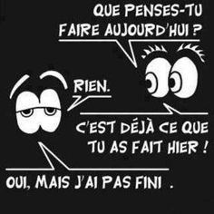 What do you plan to do today? Nothing It's already what you did yesterday Yes, but I am not done yet - j'aime cette parole de sagesse. The Words, Quote Citation, Lol, French Quotes, French Sayings, French Lessons, Teaching French, Visual Statements, Laugh Out Loud