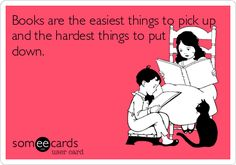 Books are the easiest things to pick up and the hardest things to put down.