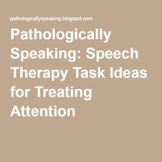 Pathologically Speaking: Speech Therapy Task Ideas for Treating Attention