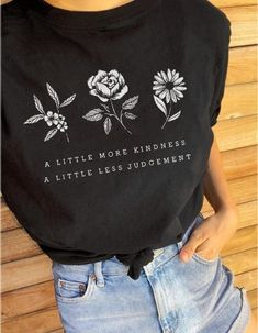A Little More Kindness A Little Less Judgement Flower Shirt in Black – Gift Ideas for Moms – Apparel that Gives Back to Charity by ROX Shirts in Kindness Collection – Positive Apparel – Casual Outfit Ideas Vinyl Shirts, Mom Shirts, T Shirts For Women, Mini Short, Tee T Shirt, T Shirt Print, Crew Neck Shirt, Flower Shirt, T Shirt Flowers
