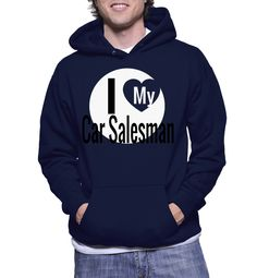 I Love My Car Salesman Hoodie