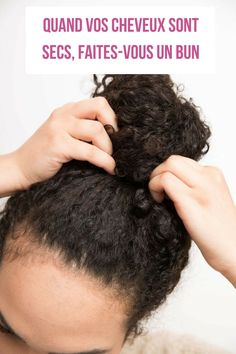 Quand vos cheveux sont secs, faites-vous un bun