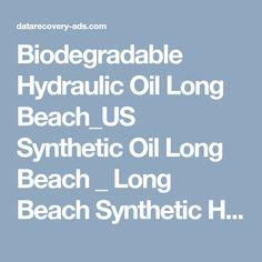 Biodegradable Hydraulic Oil Long Beach_US Synthetic Oil Long Beach _ Long Beach Synthetic Hydraulic Synthetic Grease, Long Beach, Biodegradable Products, Oil, Butter