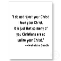 John 13:35...and this Ghandi quote help keep me accountable.