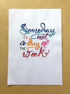 Someday is not a day of the week - Hand-lettered motivational quote #art #lettering #creativelettering #brushlettering #etsy #etsyseller #etsyshop