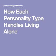 How Each Personality Type Handles Living Alone. Further proof that I am indeed an ENFP