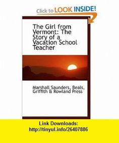 The Girl from Vermont The Story of a Vacation School Teacher (9780559749285) Marshall Saunders , ISBN-10: 0559749287  , ISBN-13: 978-0559749285 ,  , tutorials , pdf , ebook , torrent , downloads , rapidshare , filesonic , hotfile , megaupload , fileserve