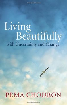 Living Beautifully: with Uncertainty and Change by Pema Chodron. The best-selling author and spiritual teacher shares practices for living with wisdom and integrity even in confusing and uncertain situations. http://www.amazon.com/dp/1611800765/ref=cm_sw_r_pi_dp_UfQTvb19GC2DR
