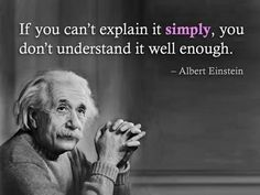 Simple - Albert Einstein quote i have trouble explaining most things simply..this is concerning
