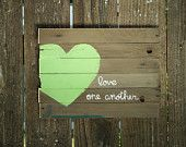 Customizable, Simple Rustic Sign Primitive green heart love one another on Barn Wood, pick you color, pick your quote