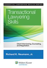 Transactional Lawyering Skills: Client Interviewing,  Counseling, and Negotiation / Richard K. Neumann /  KF 300 .N48 2013