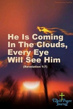 He is coming in the clouds every eye will se him,