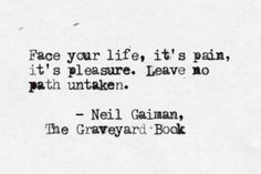 """Face your life"" -Neil Gaiman"