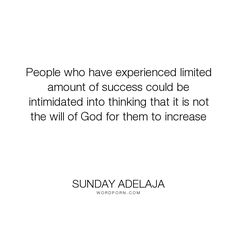 """Sunday Adelaja - """"People who have experienced limited amount of success could be intimidated into thinking..."""". god, success, people, thinking, will, experienced, limited, increase, could, amount, intimated"""