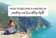 How To Become a Master in Packing and Travelling Light -- Breathe Travel