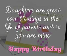 Splendid Birthday Wishes for Daughter: Daughter is a wonderful blessing not for the parents alone but to the family too. Here we got the top 100 Birthday Wishes for Daughter. Wish your sweet daughter and let her know the ultimate love you have for her Birthday Wishes For Daughter, Happy Birthday Baby, Best Birthday Wishes, Dear Daughter, My Beautiful Daughter, Daughter Quotes, Cheer Up, Daughters, Blessings