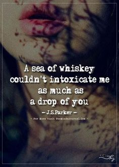 A sea of whiskey couldn't intoxicate me as much as a drop of you. Qoutes About Love, I Love You Quotes, Quotes For Him, Amazing Quotes, Be Yourself Quotes, Me Quotes, Funny Quotes, Status Quotes, Crush Quotes