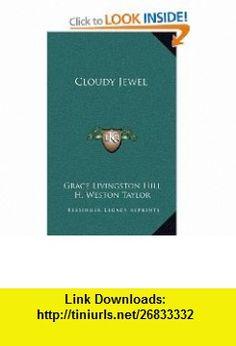 Cloudy Jewel (9781163552636) Grace Livingston Hill, H. Weston Taylor , ISBN-10: 1163552631  , ISBN-13: 978-1163552636 ,  , tutorials , pdf , ebook , torrent , downloads , rapidshare , filesonic , hotfile , megaupload , fileserve