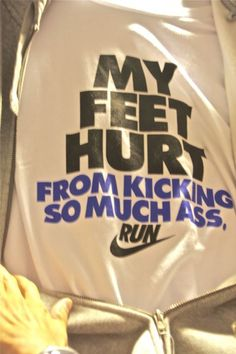 my feet hurt from kicking so much ass. haha. i need this!
