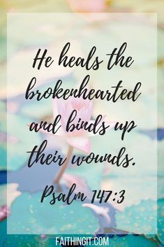 Bible Verses to Live By: he heals the brokenhearted and binds up their mounds. Psalms Verses, Psalms Quotes, Bible Verses Quotes, Bible Scriptures, Faith Quotes, Scriptures Of Encouragement, Wisdom Quotes, Bible Scripture Tattoos, Bible Quotes For Women