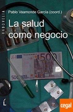 La salud como negocio / Pablo Vaamonde García (coord.)--- Laiovento, 2014-----------------------------------------------Bib. recomendada en Aspectos éticos e legais da profesión (Grao Enfermaría)