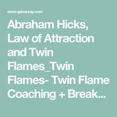 Abraham Hicks, Law of Attraction and Twin Flames_Twin Flames- Twin Flame Coaching + Breakups