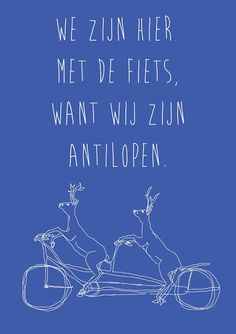 We zijn hier met de fiets, want wij zijn antilopen. The Words, Cool Words, Jokes Quotes, Funny Quotes, Memes, Pimp Your Bike, Dutch Quotes, One Liner, Laugh Out Loud