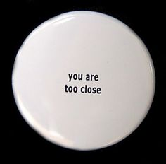 You Are Too Close  Button Pinback Badge 1 1/2 by theangryrobot, $1.50