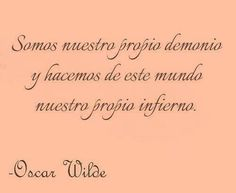 We are our own demon and we make our world our own hell-Oscar wilde Book Quotes, Me Quotes, Funny Quotes, Famous Quotes, Oscar Wilde Quotes, Quotes En Espanol, My Philosophy, More Than Words, Spanish Quotes
