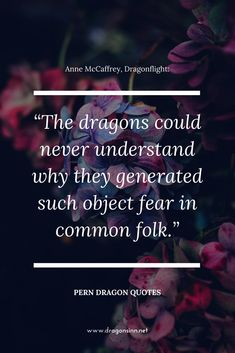 Quotes from the Dragonriders of Pern dragon book series, by Hugo award winning fantasy and science fiction writer Anne McCaffrey. Fantasy Dragon, Dragon Art, Dragon Book Series, Dragonriders Of Pern, Dragon Quotes, Anne Mccaffrey, Dragon Cross Stitch, I Love Games, Writing Prompts