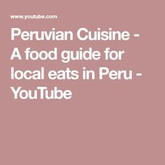 Peruvian Cuisine - A food guide for local eats in Peru - YouTube