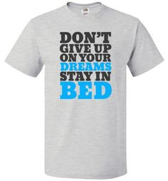 Don't Give Up On Your Dreams Stay In Bed Shirt Boyfriend Tee - oTZI Shirts - 2