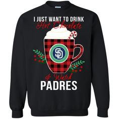 San Diego Padres Ugly Christmas Sweaters Want To Drink Hot Chocolate & Watch Hoodies Sweatshirts