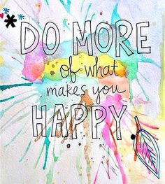 Do lots of things that make you happy❤️
