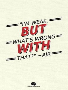 """I'm weak, but what's wrong with that?"" ~AJR - Quote From Recite.com #RECITE #QUOTE"