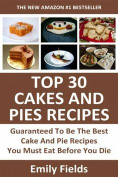 Top 30 Guaranteed To Be The Best Cake And Pie Recipes by Emily Fields, http://www.amazon.com/dp/B00IGZ725M/ref=cm_sw_r_pi_dp_zaQEtb1ABWAAR