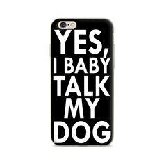 """Yes, I Baby Talk My Dog"" iPhone 6/6s/6 Plus Phone Case"