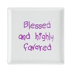 Blessed and highly favored.  Find this neat design on tops, tees, totes, tumblers, and more - only at Cafepress.