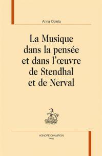 La musique dans la pensée et dans l'oeuvre de Stendhal et de Nerval / Anna Opiela http://bu.univ-angers.fr/rechercher/description?notice=000804018