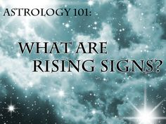 Astrology 101: What Your Rising Sign Says About You (I think I might be a Cancer Rising Sign)