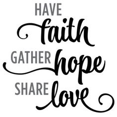Silhouette Design Store - View Design have faith hope love phrase Faith In Love, Have Faith, Faith Quotes, Faith Hope Love Quotes, Quotes Marriage, Love Phrases, Silhouette Design, Positive Quotes, Bible Verses