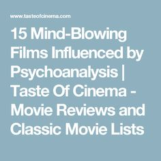 15 Mind-Blowing Films Influenced by Psychoanalysis  |   Taste Of Cinema - Movie Reviews and Classic Movie Lists