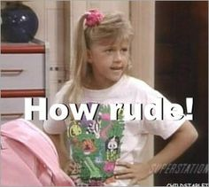 How rude! classic Full House quote
